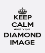 KEEP CALM AND VISIT DIAMOND IMAGE - Personalised Poster A4 size
