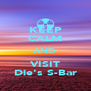 KEEP CALM AND VISIT Die's S-Bar - Personalised Poster A4 size