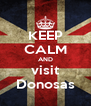 KEEP CALM AND visit Donosas - Personalised Poster A4 size