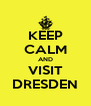 KEEP CALM AND VISIT DRESDEN - Personalised Poster A4 size