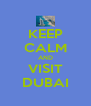 KEEP CALM AND VISIT DUBAI - Personalised Poster A4 size