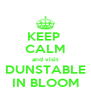 KEEP  CALM and visit DUNSTABLE IN BLOOM - Personalised Poster A4 size