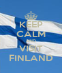 KEEP CALM AND VISIT FINLAND - Personalised Poster A4 size