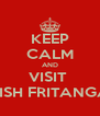 KEEP CALM AND VISIT  FISH FRITANGA - Personalised Poster A4 size