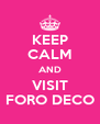 KEEP CALM AND VISIT FORO DECO - Personalised Poster A4 size