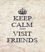 KEEP CALM AND VISIT FRIENDS - Personalised Poster A4 size