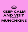 KEEP CALM AND VISIT GINGER MUNCHKINS  - Personalised Poster A4 size