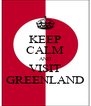 KEEP CALM AND VISIT GREENLAND - Personalised Poster A4 size