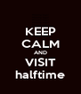 KEEP CALM AND VISIT halftime - Personalised Poster A4 size