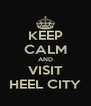 KEEP CALM AND VISIT HEEL CITY - Personalised Poster A4 size