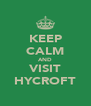 KEEP CALM AND VISIT HYCROFT - Personalised Poster A4 size