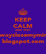 KEEP CALM AND VISIT ialwayslosemymind. blogspot.com - Personalised Poster A4 size