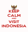 KEEP CALM AND VISIT INDONESIA - Personalised Poster A4 size