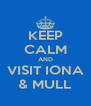 KEEP CALM AND VISIT IONA & MULL - Personalised Poster A4 size
