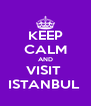 KEEP CALM AND VISIT  ISTANBUL  - Personalised Poster A4 size
