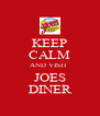 KEEP CALM AND VISIT  JOES DINER - Personalised Poster A4 size