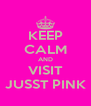 KEEP CALM AND VISIT JUSST PINK - Personalised Poster A4 size