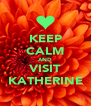 KEEP CALM AND VISIT KATHERINE - Personalised Poster A4 size
