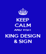 KEEP CALM AND VISIT KING DESIGN & SIGN - Personalised Poster A4 size
