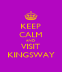 KEEP CALM AND VISIT KINGSWAY - Personalised Poster A4 size