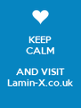 KEEP CALM  AND VISIT Lamin-X.co.uk - Personalised Poster A4 size