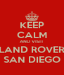 KEEP CALM AND VISIT LAND ROVER SAN DIEGO - Personalised Poster A4 size