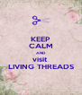 KEEP CALM AND visit  LIVING THREADS - Personalised Poster A4 size