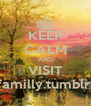 KEEP CALM AND VISIT lovefamilly.tumblr.com - Personalised Poster A4 size