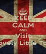 KEEP CALM AND Visit Lovely Little Too - Personalised Poster A4 size