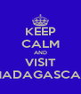 KEEP CALM AND VISIT MADAGASCAR - Personalised Poster A4 size