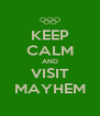 KEEP CALM AND VISIT MAYHEM - Personalised Poster A4 size