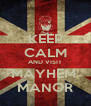 KEEP CALM AND VISIT MAYHEM  MANOR - Personalised Poster A4 size