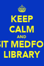 KEEP CALM AND VISIT MEDFORD LIBRARY - Personalised Poster A4 size