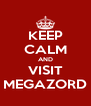 KEEP CALM AND VISIT MEGAZORD - Personalised Poster A4 size