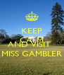 KEEP CALM  AND VISIT   MISS GAMBLER - Personalised Poster A4 size