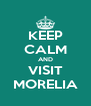 KEEP CALM AND VISIT MORELIA - Personalised Poster A4 size
