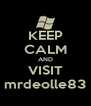 KEEP CALM AND VISIT mrdeolle83 - Personalised Poster A4 size