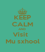 KEEP CALM AND  Visit   Mu sxhool - Personalised Poster A4 size