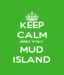 KEEP CALM AND VISIT MUD ISLAND - Personalised Poster A4 size
