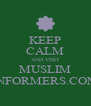 KEEP CALM AND VISIT MUSLIM INFORMERS.COM - Personalised Poster A4 size