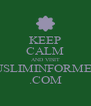 KEEP CALM AND VISIT MUSLIMINFORMERS .COM - Personalised Poster A4 size