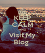 KEEP CALM AND Visit My Blog  - Personalised Poster A4 size