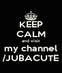 KEEP CALM and visit my channel /JUBACUTE - Personalised Poster A4 size