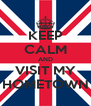 KEEP CALM AND VISIT MY HOMETOWN - Personalised Poster A4 size