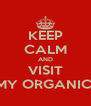 KEEP CALM AND VISIT MY ORGANIC  - Personalised Poster A4 size