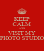 KEEP CALM AND VISIT MY PHOTO STUDIO - Personalised Poster A4 size