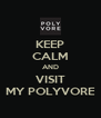KEEP CALM AND VISIT MY POLYVORE - Personalised Poster A4 size
