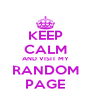 KEEP CALM AND VISIT MY RANDOM PAGE - Personalised Poster A4 size