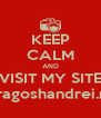 KEEP CALM AND VISIT MY SITE dragoshandrei.ro - Personalised Poster A4 size