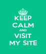 KEEP CALM AND VISIT MY SITE - Personalised Poster A4 size